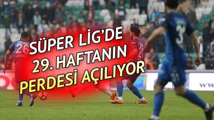 Süper Lig'de bu hafta hangi maçlar var? Süper Lig'in 29. haftası başlıyor